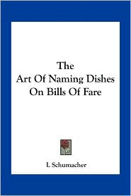 The Art Of Naming Dishes On Bills Of Fare - L Schumacher