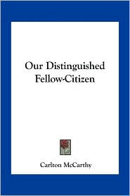 Our Distinguished Fellow-Citizen - Carlton McCarthy