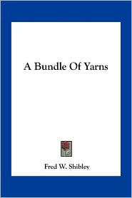 A Bundle Of Yarns - Fred W. Shibley