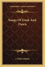 Songs of Dusk and Dawn - J Walter Malone