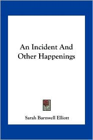 An Incident And Other Happenings - Sarah Barnwell Elliott