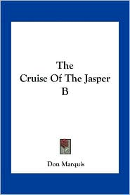 The Cruise Of The Jasper B - Don Marquis