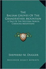 The Balsam Groves Of The Grandfather Mountain: A Tale Of The Western North Carolina Mountains - Shepherd M. Dugger