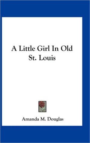 A Little Girl In Old St. Louis - Amanda M. Douglas