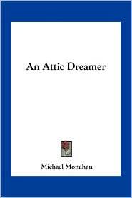 An Attic Dreamer - Michael Monahan