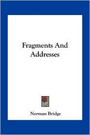 Fragments And Addresses - Norman Bridge
