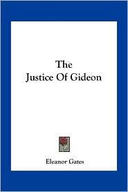 The Justice Of Gideon - Eleanor Gates