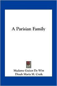 A Parisian Family - Madame Guizot De Witt, Dinah Maria M. Craik (Translator)