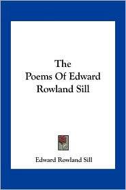 The Poems Of Edward Rowland Sill - Edward Rowland Sill
