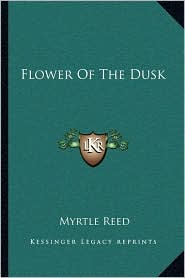 Flower Of The Dusk - Myrtle Reed