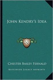 John Kendry's Idea - Chester Bailey Fernald