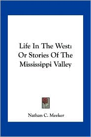 Life In The West: Or Stories Of The Mississippi Valley - Nathan C. Meeker