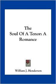 The Soul Of A Tenor: A Romance - William J. Henderson