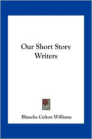 Our Short Story Writers - Blanche Colton Williams