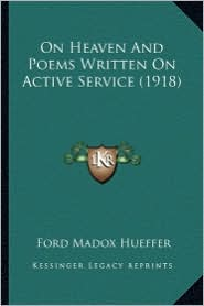 On Heaven and Poems Written on Active Service (1918) on Heaven and Poems Written on Active Service (1918) - Ford Madox Hueffer