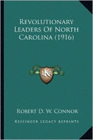 Revolutionary Leaders of North Carolina (1916) - Robert Digges Wimberley Connor