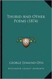 Thurid and Other Poems (1874) - George Edmund Otis