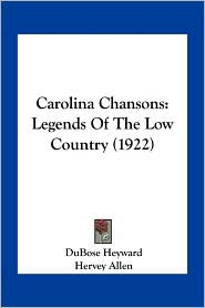 Carolina Chansons: Legends Of The Low Country (1922) - DuBose Heyward, Hervey Allen