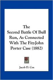 The Second Battle Of Bull Run, As Connected With The Fitz-John Porter Case (1882) - Jacob D. Cox