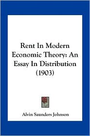 Rent In Modern Economic Theory: An Essay In Distribution (1903) - Alvin Saunders Johnson