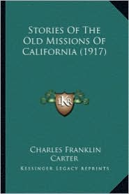 Stories of the Old Missions of California (1917) - Charles Franklin Carter