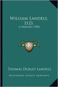 William Landels, D.D.: A Memoir (1900) a Memoir (1900) - Thomas Durley Landels