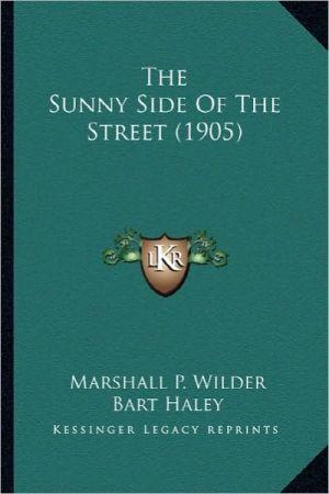 The Sunny Side of the Street (1905) the Sunny Side of the Street (1905) - Marshall Pinckney Wilder, Charles Graham (Illustrator), Bart Haley (Illustrator)