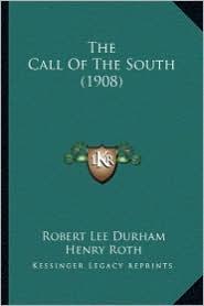 The Call of the South (1908) the Call of the South (1908) - Robert Lee Durham, Henry Roth (Illustrator)