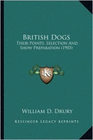 British Dogs: Their Points, Selection and Show Preparation (1903) - William D. Drury