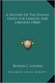 A History of the United States for Families and Libraries (1a History of the United States for Families and Libraries (1860) 860) - Benson John Lossing