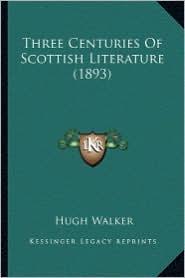 Three Centuries of Scottish Literature (1893) - Hugh Walker