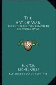 The Art of War the Art of War: The Oldest Military Treatise in the World (1910) the Oldest Military Treatise in the World (1910) - Sun Tzu, Lionel Giles (Translator)