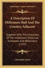 A Description of Millenium Hall and the Country Adjacent a Description of Millenium Hall and the Country Adjacent - Christopher Smart