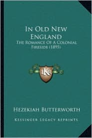 In Old New England in Old New England: The Romance of a Colonial Fireside (1895) the Romance of a Colonial Fireside (1895)