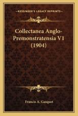 Collectanea Anglo-Premonstratensia V1 (1904) - Francis A Gasquet (editor)