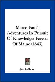Marco Paul's Adventures In Pursuit Of Knowledge: Forests Of Maine (1843) - Jacob Abbott