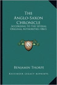 The Anglo-Saxon Chronicle: According to the Several Original Authorities (1861) - Benjamin Thorpe (Editor)