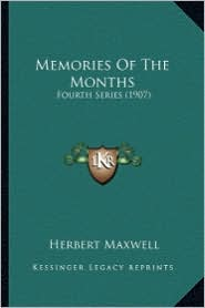 Memories of the Months: Fourth Series (1907) - Herbert Maxwell
