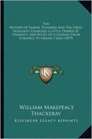The History of Samuel Titmarsh and the Great Hoggarty Diamonthe History of Samuel Titmarsh and the Great Hoggarty Diamond; A Little Dinner at Timmins' - William Makepeace Thackeray