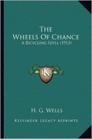 The Wheels of Chance the Wheels of Chance: A Bicycling Idyll (1913) a Bicycling Idyll (1913) - H.G. Wells