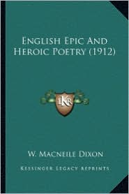 English Epic and Heroic Poetry (1912) - W. Macneile Dixon