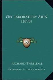 On Laboratory Arts (1898) on Laboratory Arts (1898) - Richard Threlfall