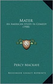 Mater: An American Study In Comedy (1908) - Percy Mackaye