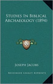 Studies In Biblical Archaeology (1894) - Joseph Jacobs