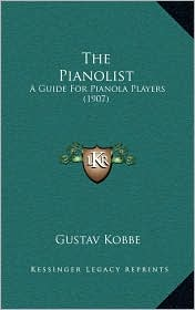 The Pianolist: A Guide For Pianola Players (1907) - Gustav Kobbe