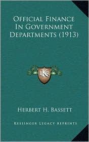 Official Finance In Government Departments (1913) - Herbert H. Bassett