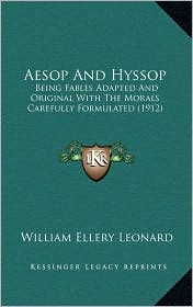 Aesop And Hyssop: Being Fables Adapted And Original With The Morals Carefully Formulated (1912) - William Ellery Leonard