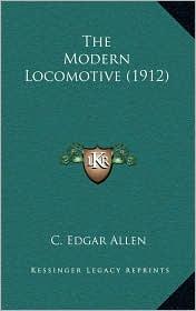 The Modern Locomotive (1912) - C. Edgar Allen