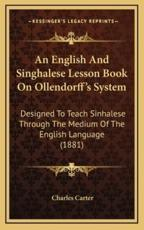 An English and Singhalese Lesson Book on Ollendorff's System - Charles Carter