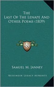 The Last Of The Lenape And Other Poems (1839) - Samuel M. Janney